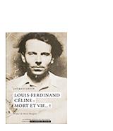 Louis-Ferdinand Céline: mort et vif... !