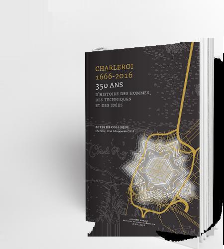 Charleroi 1666-2016. 350 ans d'histoire des hommes, des techniques et des idées