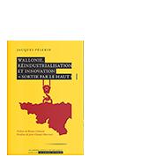 Wallonie, réindustrialisation et innovation «Sortir par le haut?»