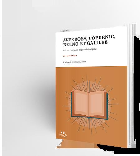 Averroès, Copernic, Bruno et Galilée. Raison, croyances et pouvoirs religieux