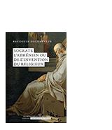 Socrate l'athénien ou de l'invention du religieux