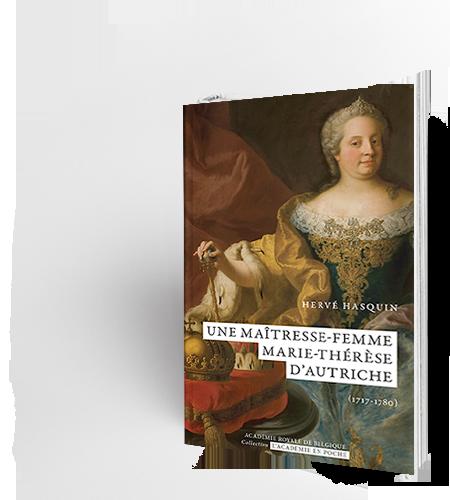 Une maîtresse-femme. Marie-Thérèse d'Autriche (1717-1780)