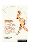 Modèles : prévoir, comprendre, expliquer, interpréter, reproduire, trahir